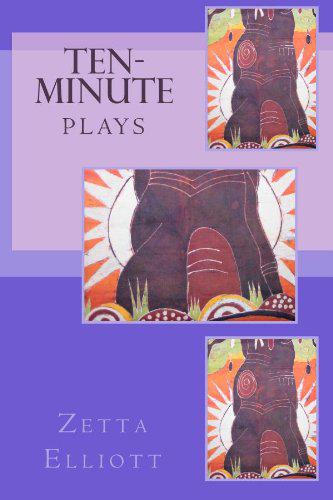 Ten Minute Plays by Zetta Elliott