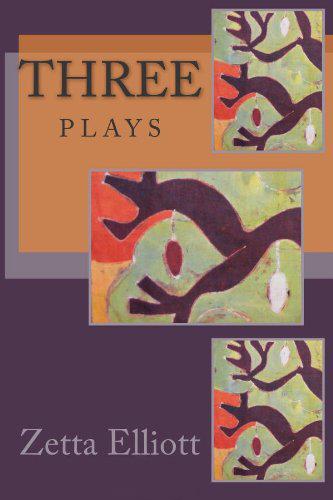 Three Plays by Zetta Elliott